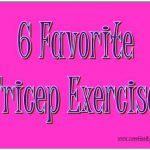 My 6 Favorite Tricep Exercises
