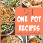 21 One Pot Meals – Perfect For Busy Weeknights!