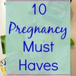 My 10 Pregnancy Must Haves