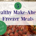 1 Hour: 5 Make-Ahead Freezer Meals