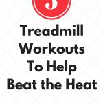 5 Treadmill Workouts to Help Beat the Heat