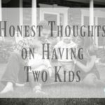 Reflecting On An Old Post: Honest Thoughts on Having Two Kids {Part 2}