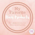 My Absolute Favorite Hair Products