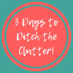 3 Days to Ditch the Clutter! {Day 1}